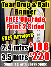 Tear Drop & Bali Banner Free Upgrade Print 2 sided 2,4 mtrs $188 and 3.5mtrs $220